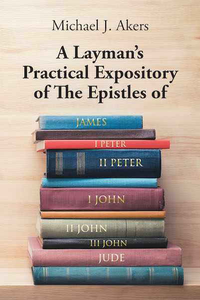 Expository Of The Epistles James I Peter II John III And Jude Is Written By A Lay Minister Who Taught Adult Bible Classes